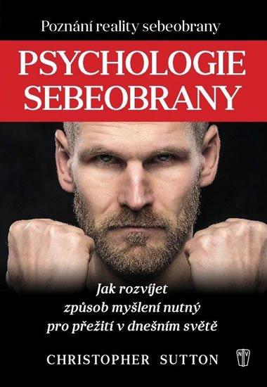 Sutton Christopher: Psychologie sebeobrany - Jak rozvíjet způsob myšlení nutný pro přežití v dn