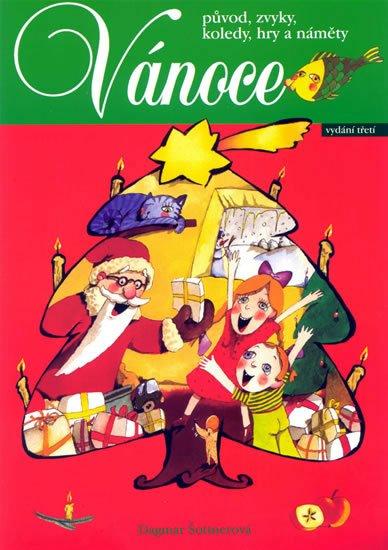 Šottnerová Dagmar: Vánoce - původ, zvyky, koledy, hry a náměty