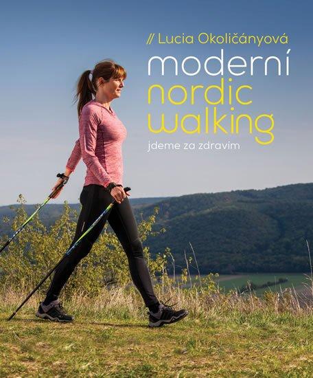 Okoličányová Lucia: Moderní nordic walking - Jdeme za zdravím