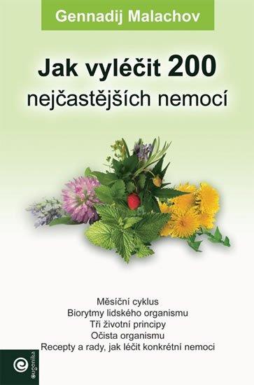 Malachov Gennadij P.: Jak vyléčit 200 nejčastějších nemocí