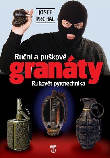 Prchal Josef: Ruční a puškové granáty - Rukověť pyrotechnika