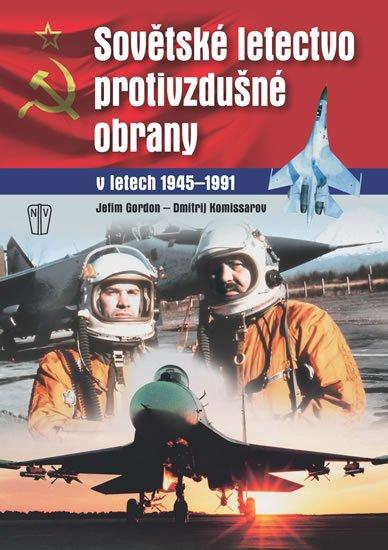 Gordon Jefim, Komissarov Dmitrij,: Sovětské letectvo protivzdušné obrany v letech 1945-1991