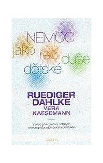 Dahlke Ruediger, Kaesemann Vera,: Nemoc jako řeč dětské duše