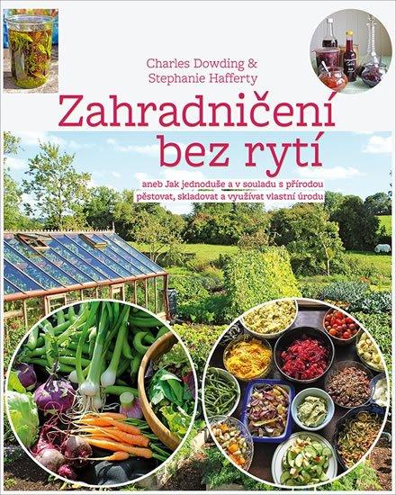 Dowding Charles, Hafferty Stephanie: Zahradničení bez rytí aneb Jak jednoduše a v souladu s přírodou pěstovat, s