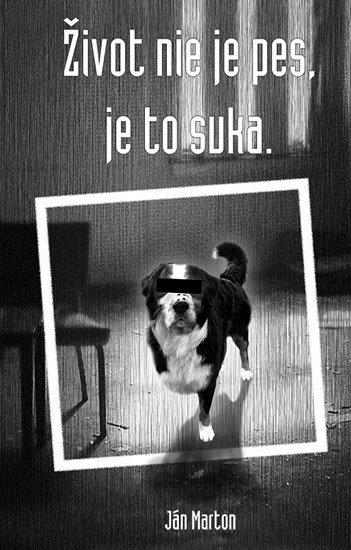 Marton Ján: Život nie je pes, je to suka (slovensky)