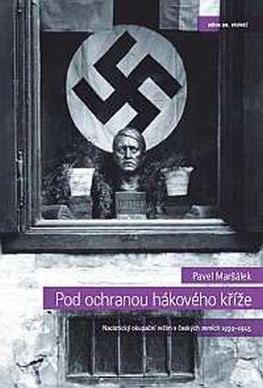 Maršálek Pavel: Pod ochranou hákového kříže - Nacistický okupační režim v českých zemích 19