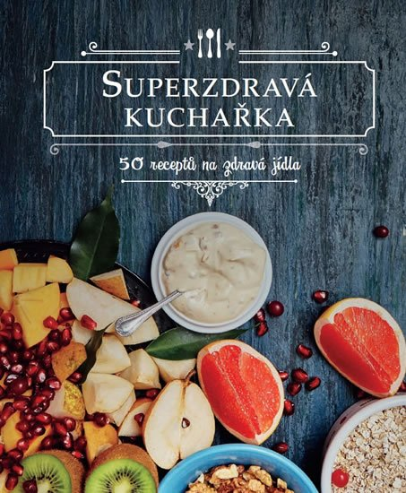 neuveden: Superzdravá kuchařka - 50 receptů na zdravá jídla
