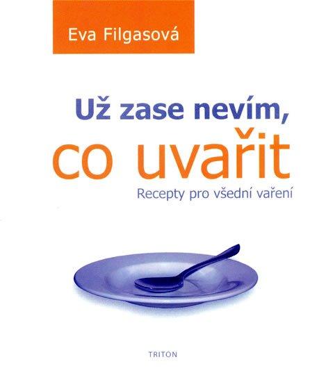 Filgasová Eva: Už zase nevím, co uvařit - Recepty pro všední vaření