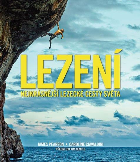 Pearson James, Ciavaldini Caroline,: Lezení - Nejkrásnější lezecké cesty světa