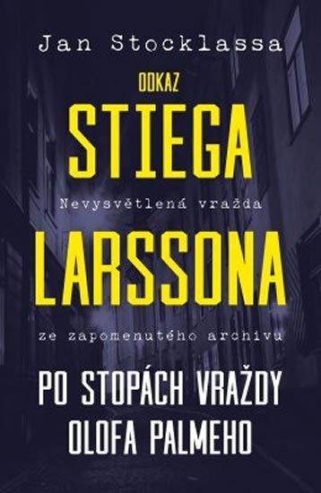 Stocklassa Jan: Odkaz Stiega Larssona - Po stopách vraždy O. Palmeho