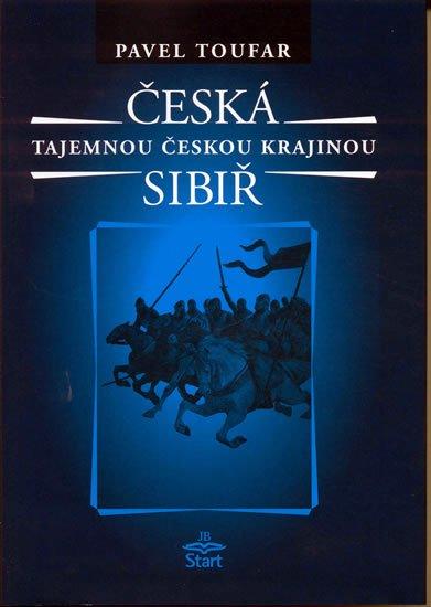 Toufar Pavel: Česká Sibiř - Tajemnou českou krajinou - 2. vydání