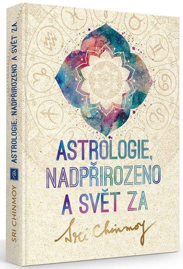 Chinmoy Sri: Astrologie, nadpřirozeno a svět Za