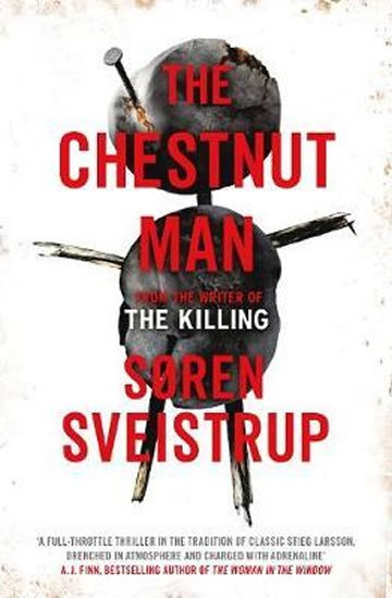Sveistrup Soren: The Chestnut Man : The gripping debut novel from the writer of The Killing