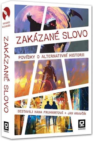 kolektiv autorů: Zakázané slovo - Povídky o alternativní historii
