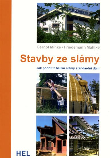 Minke Gernot, Friedemann Mahlke: Stavby ze slámy - Jak pořídit z balíků slámy standardní dům