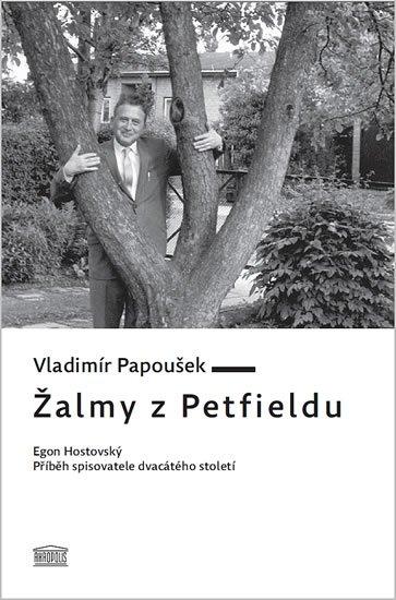 Papoušek Vladimír: Žalmy z Petfieldu - Egon Hostovský, příběh spisovatele dvacátého století