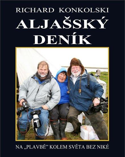 Konkolski Richard: Aljašský deník - Plavby za dobrodružstvím + DVD Osamělý mořeplavec!