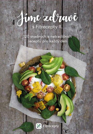 neuveden: Jíme zdravě s Fitrecepty II. - 120 snadných a netradičních receptů pro každ