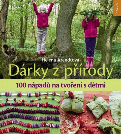 Arendtová Helena: Dárky z přírody - 100 nápadů na tvoření s dětmi