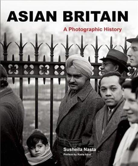 Nasta Susheila: Asian Britain - A Photographic History