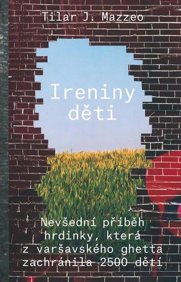 Mazzeo Tilar J.: Ireniny děti - Nevšední příběh hrdinky, která z varšavského ghetta zachráni