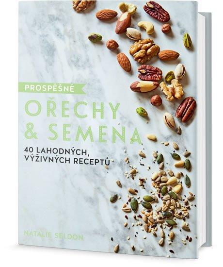 Seldon Natalie: Prospěšné Ořechy a semena - 40 lahodných, výživných receptů