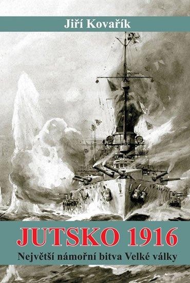 Kovařík Jiří: Jutsko 1916 - Největší námořní bitva Velké války
