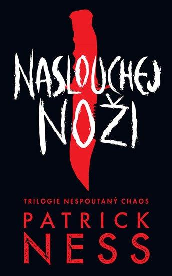 Ness Patrick: Naslouchej noži - Nespoutaný chaos 1