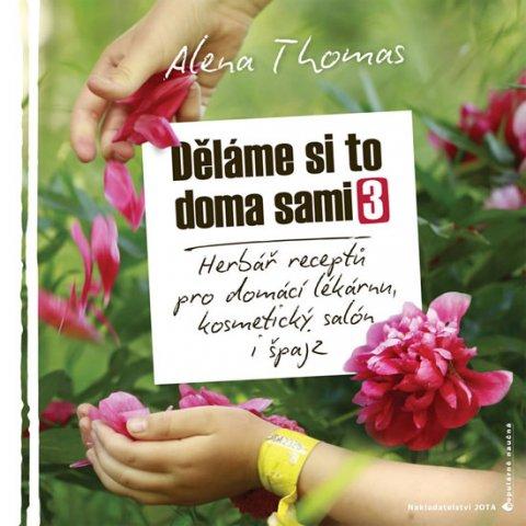 Thomas Alena: Děláme si to doma sami 3 - Herbář receptů pro domácí lékárnu, kosmetický sa
