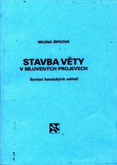Šipková Milena: Stavba věty v mluvených projevech