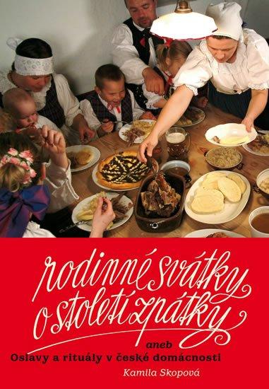 Skopová Kamila: Rodinné svátky o století zpátky aneb Oslavy a rituály v české domácnosti