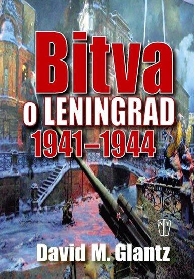 Glantz David M.: Bitva o Leningrad 1941–1944