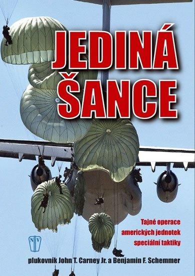 Carney John T., Schemmer Benjamin F.,: Jediná šance - Tajné operace amerických jednotek speciální taktiky