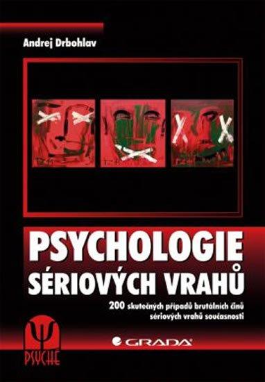 Drbohlav Andrej: Psychologie sériových vrahů - 200 skutečných případů brutálních činů sériov