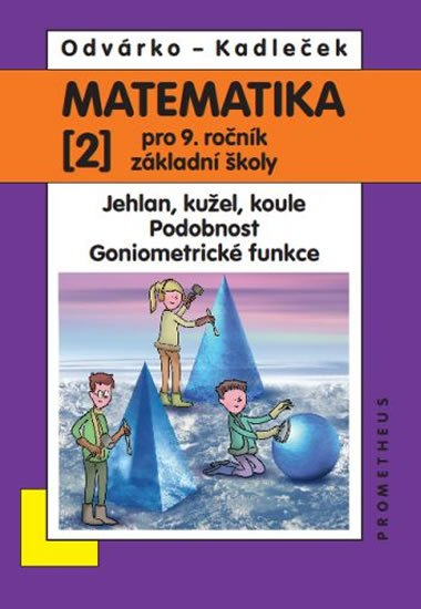 Odvárko Oldřich, Kadleček Jiří: Matematika pro 9. roč. ZŠ - 2.díl (Jehlan, kužel, koule; Podobnost; Goniome