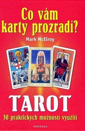 McElroy Mark: Co vám karty prozradí? - Tarot, 30 praktických využití