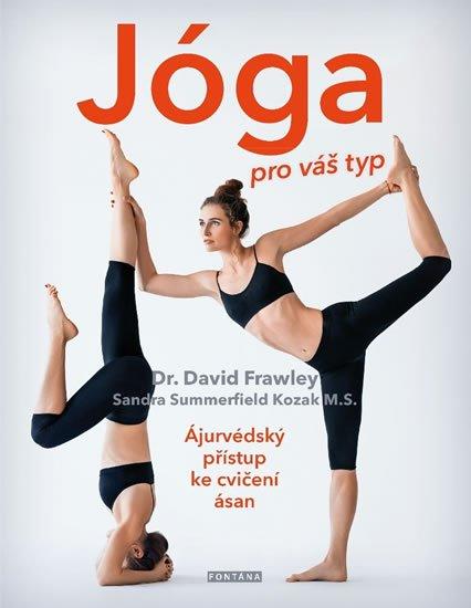 Frawley David: Jóga pro váš typ - Ájurvédský přístup ke cvičení asán