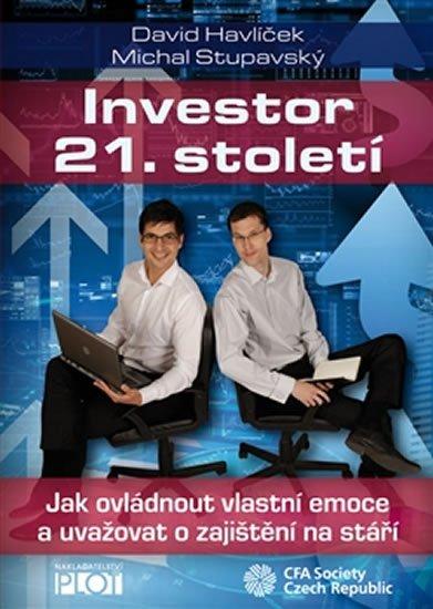 Havlíček David, Stupavský Michal,: Investor 21. století - Jak ovládnout vlastní emoce a uvažovat o svém zajišt