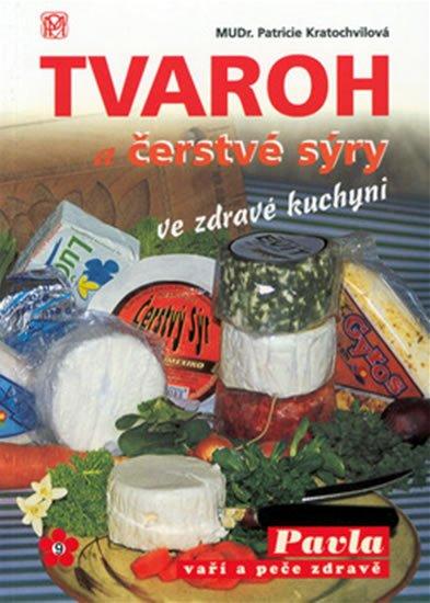 Kratochvílová Patricie: Tvaroh a čerstvé sýry ve zdravé kuchyni