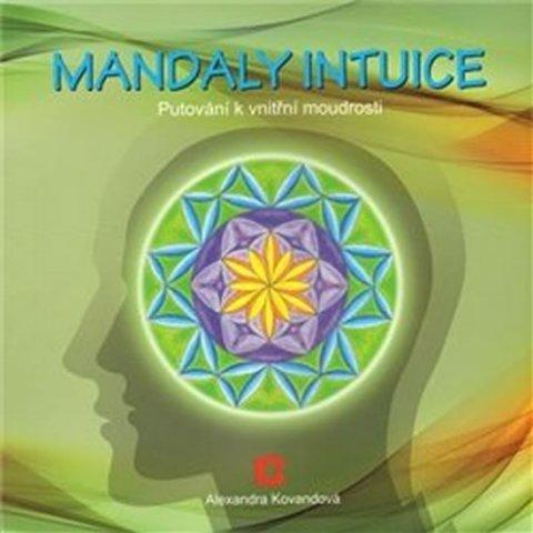 Kovandová Alexandra: Mandaly intuice - putování k vnitřní moudrosti