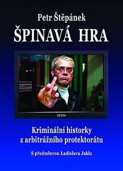 Štěpánek Petr: Špinavá hra - Kriminální historky z arbitrážního protektorátu