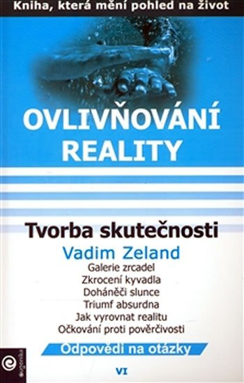 Zeland Vadim: Ovlivňování reality 6 - Tvorba skutečnosti
