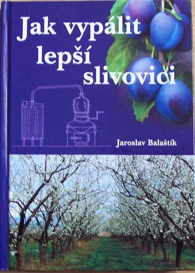 Balaštík Jaroslav: Jak vypálit lepší slivovici