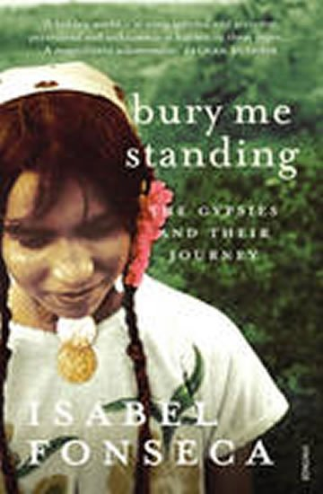 Fonseca Isabel: Bury Me Standing : The Gypsies and Their Journey