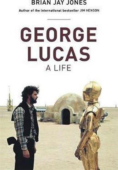 Jones Brian Jay: George Lucas: A Life