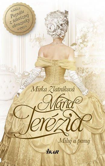Zlatníková Mirka: Mária Terézia - Miluj a panuj