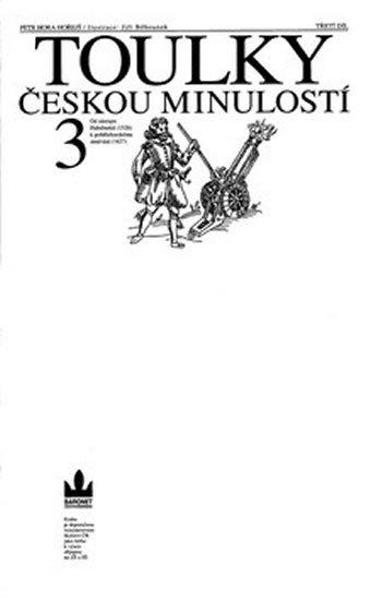 Hora Petr: Toulky českou minulostí 3 - Od nástupu Habsburků (1526) k pobělohorskému st