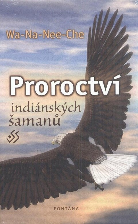 Wa-Na-Nee-Che: Proroctví indiánských šamanů