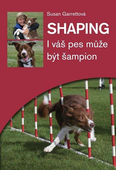Garrettová Susan: Shaping - I váš pes může být šampion
