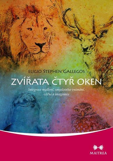 Gallegos Eligio Stephen: Zvířata čtyř oken - Integrace myšlení, smyslového vnímání, cítění a imagina
